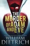 The Murder of Adam and Eve - William Dietrich