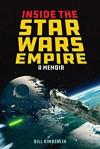 Inside the Star Wars Empire: A Memoir - Bill Kimberlin