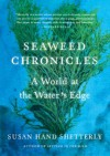 Seaweed Chronicles: A World at the Water's Edge - Susan Hand Shetterly