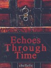 Echoes Through Time - chellefic