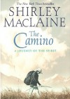 The Camino. A Pilgrimage of Courage - Shirley MacLaine