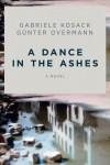 A Dance in the Ashes: A Novel - Gabriele Kosack, Günter Overmann