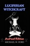 Luciferian Witchcraft - Azal'ucel Edition - Michael W. Ford