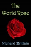 The World Rose - Richard Brittain