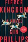 Fierce Kingdom: A Novel - Gin Phillips