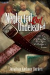 Neglected But Undefeated: The Life Of A Boy Who Never Knew A Mother's Love - Jonathan Anthony Burkett