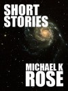 Short Stories - Michael K. Rose