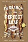 In Search of the Perfect Loaf: A Home Baker's Odyssey - Samuel Fromartz