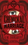 The Chemickal Marriage - Gordon Dahlquist