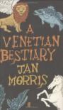 A Venetian Bestiary - Jan Morris