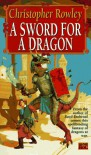 A Sword for a Dragon - Christopher Rowley