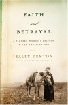 Faith and Betrayal: A Pioneer Woman's Passage in the American West - Sally Denton