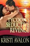 The Tycoon's Seductive Revenge - Kristi Avalon