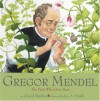 Gregor Mendel: The Friar Who Grew Peas - Cheryl Bardoe, Jos. A. Smith