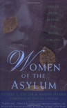 Women of the Asylum: Voices from Behind the Walls, 1840-1945 - Jeffrey L. Geller, Maxine Harris, Phyllis Chesler