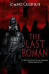 The Last Roman (The Praetorian Series: Book I) - Edward Crichton