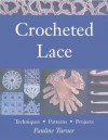 Crochet Lace: Techniques, Patterns, and Projects - Pauline Turner