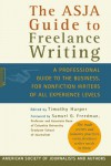 The ASJA Guide to Freelance Writing: A Professional Guide to the Business, for Nonfiction Writers of All Experience Levels - Timothy Harper, Samuel G. Freedman