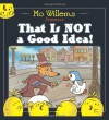 That Is Not a Good Idea! - Mo Willems