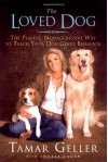 The Loved Dog: The Playful, Nonaggressive Way to Teach Your Dog Good Behavior - Tamar Geller, Andrea Cagan