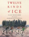 Twelve Kinds of Ice - Ellen Bryan Obed, Barbara McClintock