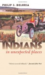Indians in Unexpected Places (Culture America) - Philip J. Deloria