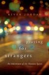 Praying for Strangers: An Adventure of the Human Spirit - River Jordan