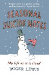 Seasonal Suicide Notes: My Life As It Is Lived - Lewis Roger