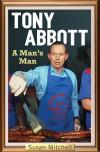 Tony Abbott: A Man's Man - Susan Mitchell