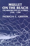 Mullet on the Beach: The Minorcans of Florida, 1768-1788 (Florida Sand Dollar Books) - Patricia C. Griffin