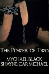 The Power of Two (Power, #1) - Mychael Black,  Shayne Carmichael