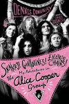 Snakes! Guillotines! Electric Chairs!: My Adventures in The Alice Cooper Group - Dennis Dunaway, Chris Hodenfield
