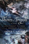 The Shores of Tripoli: Lieutenant Putnam and the Barbary Pirates - James L. Haley
