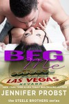 Beg Me (the STEELE BROTHERS series Book 4) - Jennifer Probst