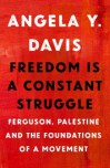 Freedom is a Constant Struggle: Ferguson, Palestine, and the Foundations of A Movement  - Angela Y. Davis