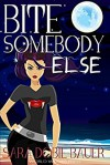 Bite Somebody Else - Sara Dobie Bauer