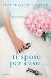 Ti sposo per caso - Denise Grover Swank, V. Daniele