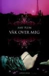 Våk over meg - Amy Plum, Agnete Øye