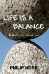 Life Is a Balance: It Isn't Only About You - Philip Nork