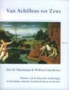 Van Achilleus Tot Zeus: Thema's Uit De Klassieke Mythologie In Literatuur, Muziek, Beeldende Kunst En Theater (Dutch Edition) - Eric Moormann, Wilfried Uitterhoeve