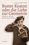Buster Keaton oder die Liebe zur Geometrie: Komik in Zeiten der Sachlichkeit - Klaus Nüchtern