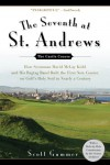 The Seventh at St. Andrews: How Scotsman David McLay Kidd and His Ragtag Band Built the First New Course onGolf's Holy Soil in Nearly a Century - Scott Gummer