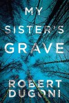 My Sister's Grave: Tracy Crosswhite Series - Robert Dugoni