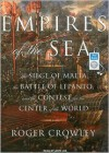 Empires of the Sea: The Siege of Malta, the Battle of Lepanto, and the Contest for the Center of the World - Roger Crowley,  Narrated by John Lee