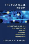 The Polyvagal Theory: Neurophysiological Foundations of Emotions, Attachment, Communication, and Self-regulation - Stephen W. Porges