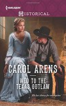 Wed to the Texas Outlaw (The Walker Twins) - Carol Arens