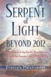 Serpent of Light: Beyond 2012 - Drunvalo Melchizedek