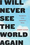 I Will Never See the World Again - Ahmet Altan