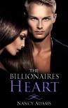 Romance: The Billionaires Heart - A Billionaire Romance (Romance, Contemporary Romance, Billionaire Romance, The Billionaire's Heart Book 1) - Nancy Adams