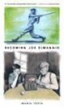 Becoming Joe DiMaggio - Maria Testa, Scott A. Hunt